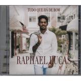 Cd Raphael Lucas   Tudo Que Ha De Bom [original]